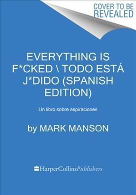 Everything Is F*cked \ Todo Est J*dido (Spanish Edition)