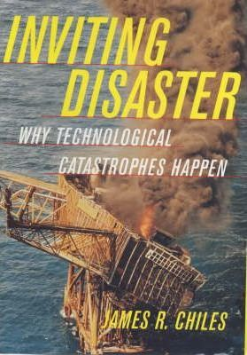 Inviting Disaster  Why Technological Disasters Happen