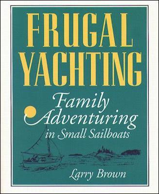 Frugal Yachting: Family Adventuring in Small Boats