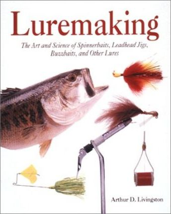 Luremaking: the Art and Science of Spinnerbaits, Buzzbaits, Jigs and