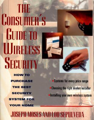 Consumer's Guide to Wireless Security: How to Purchase the Best Security System for Your Home