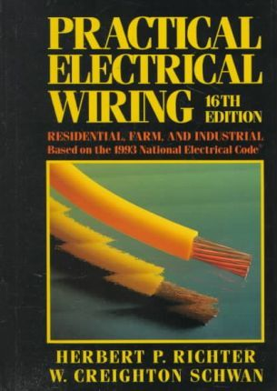 practical electrical wiring h p richter 9780070523944 rh bookdepository com practical electrical wiring residential farm commercial and industrial practical electrical wiring 21st edition pdf