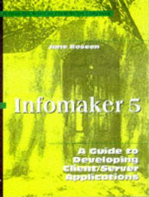 Infomaker 5: A Guide to Developing Client/Server Applications