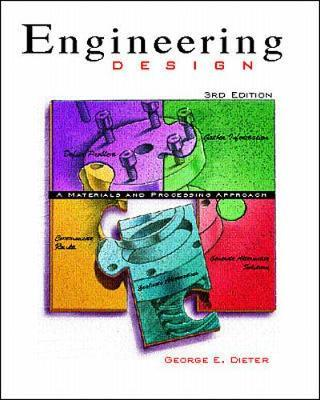 Engineering Design A Materials And Processing Approach George Dieter 9780071162043