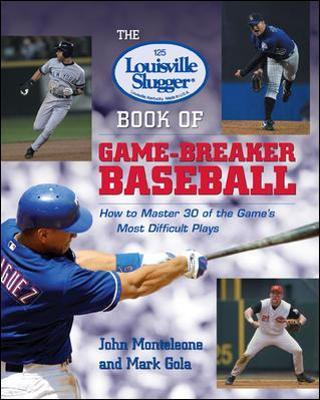 The Louisville Slugger (R) Book of Game-Breaker Baseball: How to Master 30 of the Game's Most Difficult Plays
