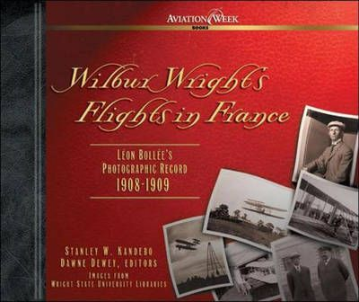 Wilbur Wright's Flights in France : Leon Bollee's Photographic Record 1908-1909