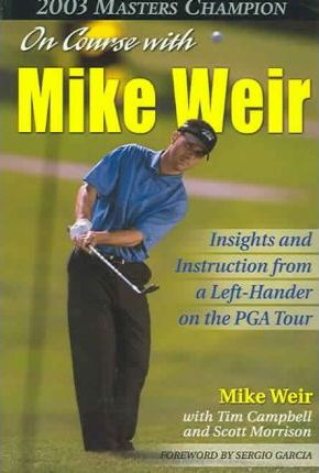On Course With Mike Weir: Insights and Instructions from a Left-Hander on the Pga Tour