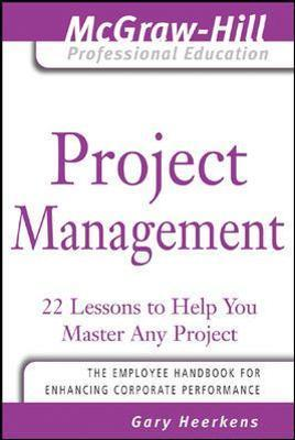 project management by gary r heerkens This reader-friendly series is a must read for all levels of managers all managers,  whether brand-new to their positions or well established in the corporate.