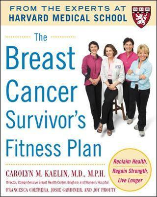 The Breast Cancer Survivor's Fitness Plan : A Doctor-Approved Workout Plan for a Strong Body and Lifesaving Results