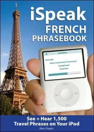 ISpeak French Phrasebook : The Ultimate Audio + Visual Phrasebook for Your IPod