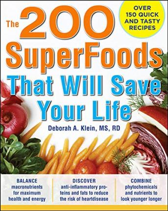 The 200 SuperFoods That Will Save Your Life : A Complete Program to Live Younger, Longer – Deborah A. Klein