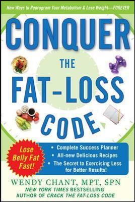 Conquer the Fat-Loss Code (Includes: Complete Success Planner, All-New Delicious Recipes, and the Secret to Exercising Less for Better Results!) – Wendy Chant