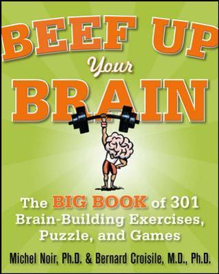 Beef Up Your Brain: The Big Book of 301 Brain-Building Exercises, Puzzles and Games!