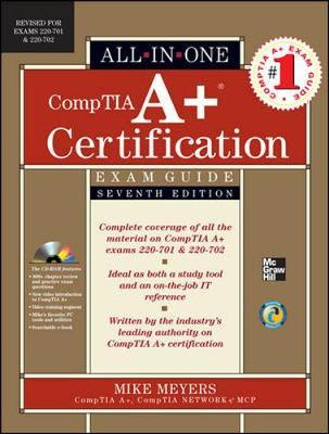 CompTIA A+ Certification All-in-one Exam Guide: Exams 220-701 and 220-702