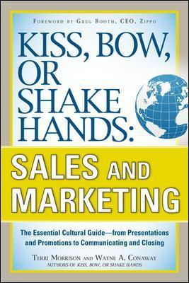 Kiss, Bow, or Shake Hands, Sales and Marketing: The Essential Cultural Guide-From Presentations and Promotions to Communicating and Closing