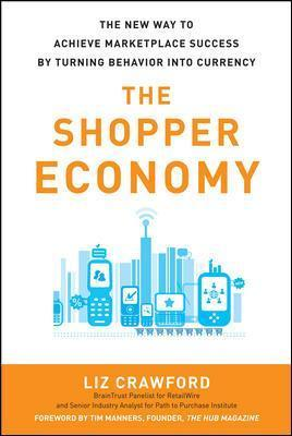 The Shopper Economy The New Way to Achieve Marketplace Success by Turning Behavior into Currency
