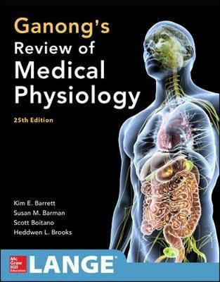 Ganong's Review of Medical Physiology, Twenty-Fifth Edition - Kim E. Barrett, Susan M. Barman, Scott Boitano, Heddwen L. Brooks