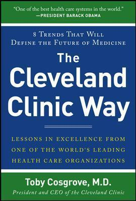 The Cleveland Clinic Way: Lessons in Excellence from One of the World's Leading Health Care Organizations - Toby Cosgrove