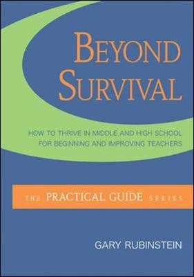 Beyond Survival: How to Thrive in Middle and High School for Beginning and Improving Teachers
