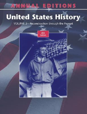 Annual Editions United States History, Volume 2  Through the Present Reconstruction