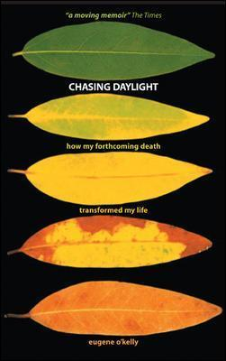 Chasing Daylight. How My Forthcoming Death Transformed My Life (UK Edition)