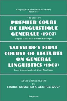 Saussure's First Course of Lectures on General Linguistics, 1907 : From the Notebooks of Albert Riedlinger