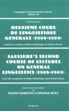 Saussure's Second Course of Lectures on General Linguistics (1908-09) : From the Notebooks of Albert Riedlinger and Charles Patois
