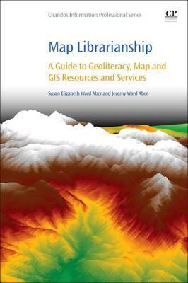 Map Librarianship: A Guide to Geoliteracy, Map and GIS Resources and Services