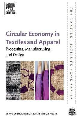 Circular Economy in Textiles and Apparel  Processing, Manufacturing, and Design