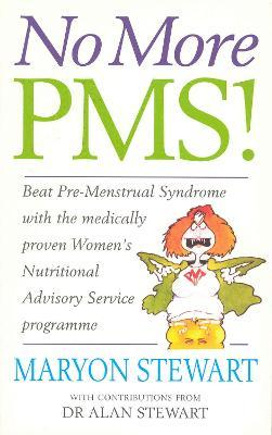 No More PMS!: Beat Pre-Menstrual Syndrome with the medically proven Women's Nutritional Advisory Service Programme