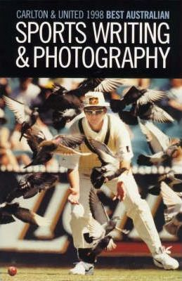 Carlton and United Best Australian Sports Writing and Photography 1998