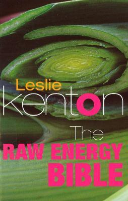 The Raw Energy Bible : Packed With Raw Energy Goodness and Food Combining Facts