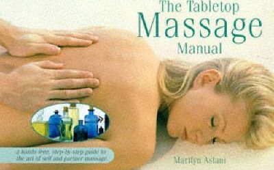 The Tabletop Massage Manual : A Hands-free, Step-by-step Guide to the Art of Self and Partner Massage