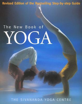 The New Book Of Yoga : Revised Edition of the Bestselling Step-By-Step Guide – Sivananda Yoga Centre