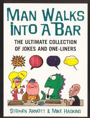 Man Walks Into A Bar : The Ultimate Collection of Jokes and One-Liners