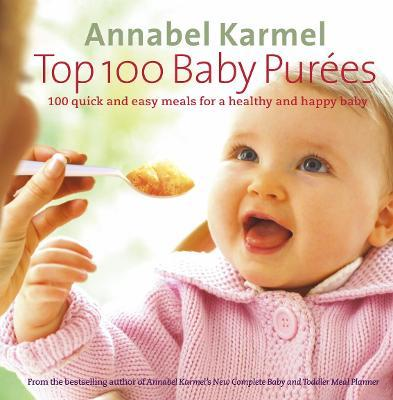 Top 100 Baby Purees : 100 quick and easy meals for a healthy and happy baby