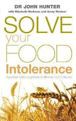 Solve Your Food Intolerance : A practical dietary programme to eliminate food intolerance