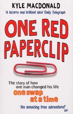 One Red Paperclip : The story of how one man changed his life one swap at a time