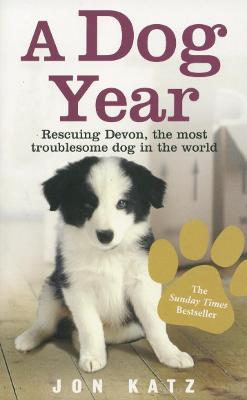 A Dog Year : Rescuing Devon, the most troublesome dog in the world