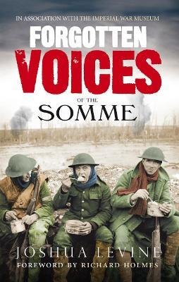 Forgotten Voices of the Somme : The Most Devastating Battle of the Great War in the Words of Those Who Survived