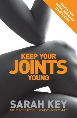 Keep Your Joints Young : Banish your aches, pains and creaky joints