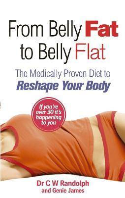 From Belly Fat to Belly Flat : The Medically Proven Diet to Reshape Your Body