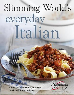 Slimming World's Everyday Italian : Over 120 fresh, healthy and delicious recipes
