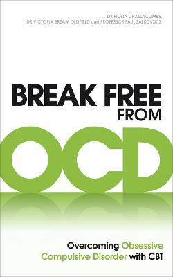 Break Free from OCD - Fiona Challacombe, Victoria Bream Oldfield, Paul M. Salkovskis