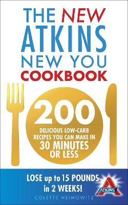 The New Atkins New You Cookbook : 200 delicious low-carb recipes you can make in 30 minutes or less