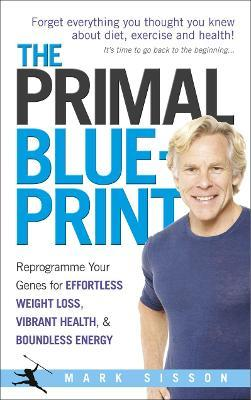 The primal blueprint mark sisson 9780091947835 the primal blueprint malvernweather Images