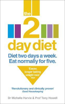 The 2-Day Diet : Diet Two Days a Week. Eat Normally for Five. – Michelle Harvie