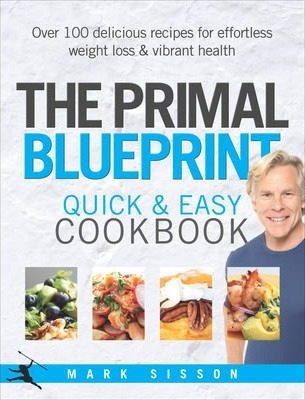The primal blueprint quick and easy cookbook mark sisson the primal blueprint quick and easy cookbook malvernweather Images