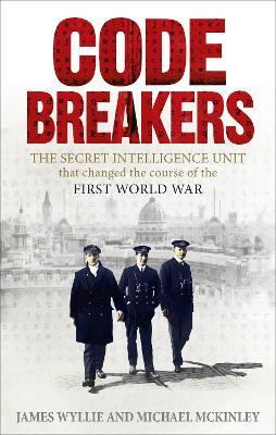 Codebreakers: The Secret Intelligence Unit that Changed the Course of the First World War
