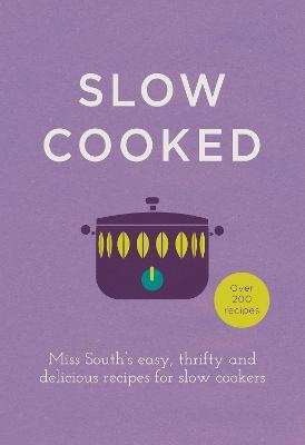Slow Cooked : 200 exciting, new recipes for your slow cooker